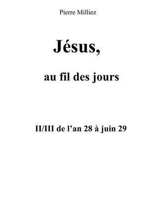 Jésus, au fil des jours, II/III de l'an 28 à juin 29