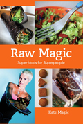 Raw Magic: Super Foods for Super People