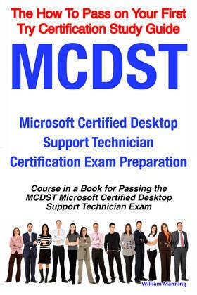 MCDST Microsoft Certified Desktop Support Technician Certification Exam Preparation Course in a Book for Passing the MCDST Microsoft Certified Desktop