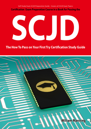 SCJD Exam Certification Exam Preparation Course in a Book for Passing the SCJD Exam - The How To Pass on Your First Try Certification Study Guide