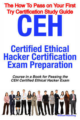 CEH Certified Ethical Hacker Certification Exam Preparation Course in a Book for Passing the CEH Certified Ethical Hacker Exam - The How To Pass on Yo