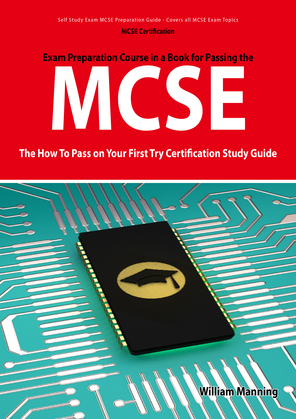 MCSE 70: 290, 291, 293 and 294 Exams Certification Exam Preparation Course in a Book for Passing the MCSE Exam - The How To Pass on Your First Try Cer