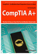 CompTIA A+ Exam Preparation Course in a Book for Passing the CompTIA A+ Certified Exam - The How To Pass on Your First Try Certification Study Guide