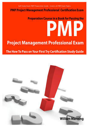 PMP Project Management Professional Certification Exam Preparation Course in a Book for Passing the PMP Project Management Professional Exam - The How To Pass on Your First Try Certification Study Guide
