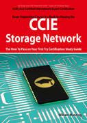CCIE Cisco Certified Internetwork Expert Storage Networking Certification Exam Preparation Course in a Book for Passing the CCIE Exam - The How To Pass on Your First Try Certification Study Guide