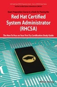 Red Hat Certified System Administrator (RHCSA) Exam Preparation Course in a Book for Passing the RHCSA Exam - The How To Pass on Your First Try Certif