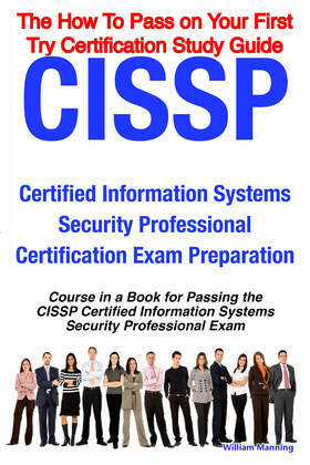 CISSP Certified Information Systems Security Professional Certification Exam Preparation Course in a Book for Passing the CISSP Certified Information