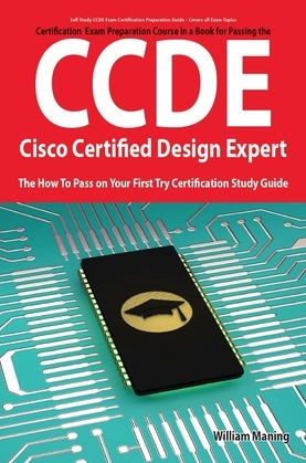 CCDE - Cisco Certified Design Expert Exam Preparation Course in a Book for Passing the CCDE Exam - The How To Pass on Your First Try Certification Stu
