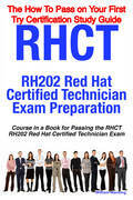 RHCT - RH202 Red Hat Certified Technician Certification Exam Preparation Course in a Book for Passing the RHCT - RH202 Red Hat Certified Technician Ex