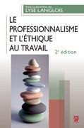 Le professionnalisme et l'éthique au travail. 2e édition