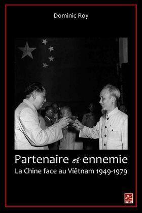 Partenaire et ennemie,  La Chine face au Viêtnam 1949-1979