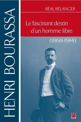 Henri Bourassa.  Le fascinant destin d'un homme libre
