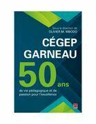 Cégep Garneau. 50 ans de vie pédagogique et de passion pour l'excellence