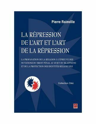 La répression de l'art et l'art de la répression : la profanation de la religion à l'épreuve des mutations du droit pénal au sujet du blasphème et de la protection des identités religieuses