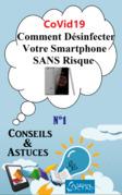 CoVid19 : Comment Désinfecter Votre Smartphone SANS Risque