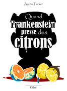 Quand Frankenstein presse des citrons