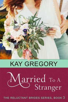 Married To A Stranger (The Reluctant Brides Series, Book 3)