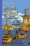 Histoire de Marseille (Tome Ier : des origines au rattachement à la France)