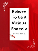 Reborn To Be A Vicious Phoenix