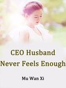 CEO Husband Never Feels Enough