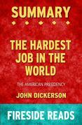 The Hardest Job in the World: The American Presidency by John Dickerson: Summary by Fireside Reads