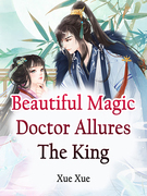 Beautiful Magic Doctor Allures The King