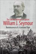 The Civil War Memoirs of Captain William J. Seymour