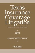 Texas Insurance Coverage Litigation: The Litigator's Practice Guide 2021
