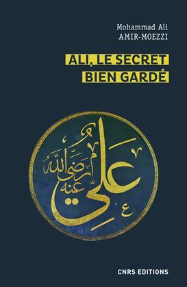 Ali, le secret bien gardé. Figures du premier Maître en spiritualité shi'ite