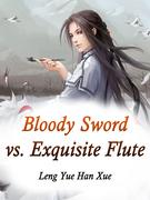 Bloody Sword vs. Exquisite Flute