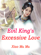 Evil King's Excessive Love