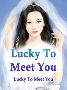 Lucky To Meet You