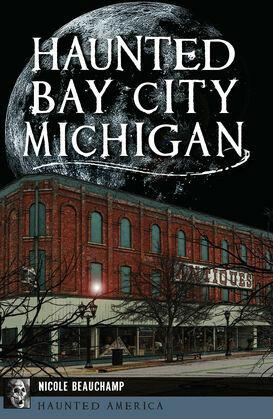 Haunted Bay City, Michigan