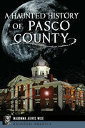 A Haunted History of Pasco County