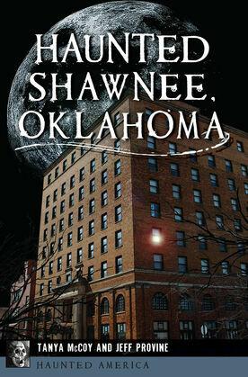 Haunted Shawnee, Oklahoma