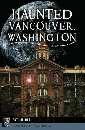Haunted Vancouver, Washington