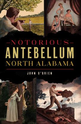 Notorious Antebellum North Alabama