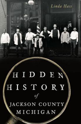 Hidden History of Jackson County, Michigan