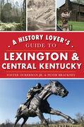 A History Lover's Guide to Lexington & Central Kentucky