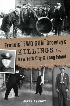 "Francis ""Two Gun"" Crowley's Killings in New York City & Long Island"