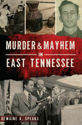 Murder & Mayhem in East Tennessee