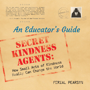 Secret Kindness Agents: An Educator's Guide
