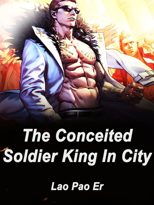 The Conceited Soldier King In City
