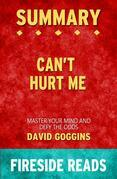 Can't Hurt Me: Master Your Mind and Defy the Odds by David Goggins: Summary by Fireside Reads