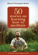 50 Stories On Learning How To Meditate