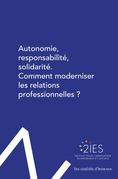 Autonomie, responsabilité, solidarité. Comment moderniser les relations professionnelles ?