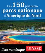 Les 150 plus beaux parcs nationaux d'Amérique du Nord