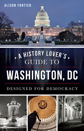 A History Lover's Guide to Washington, D.C.