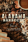 An Irresistible History of Alabama Barbecue: From Wood Pit to White Sauce