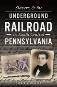 Slavery & the Underground Railroad in South Central Pennsylvania